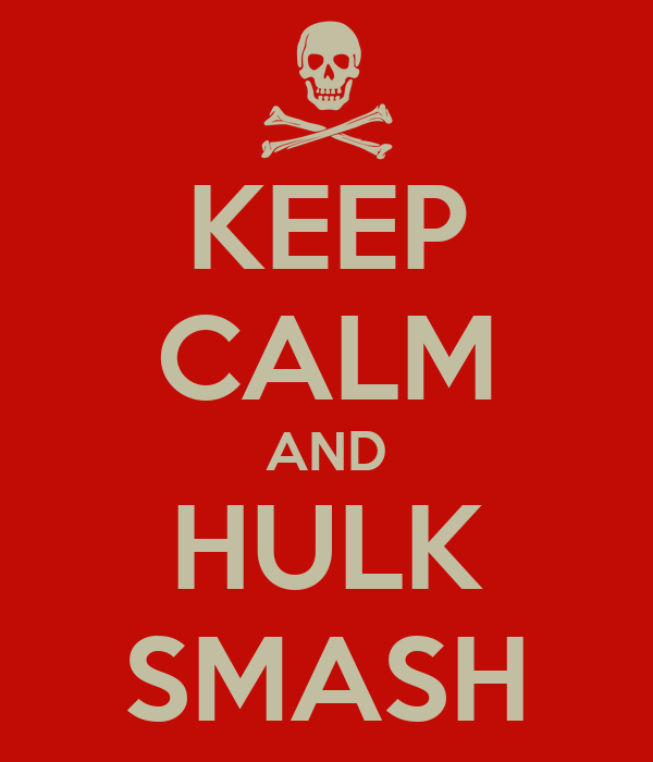 KEEP CALM AND HULK SMASH