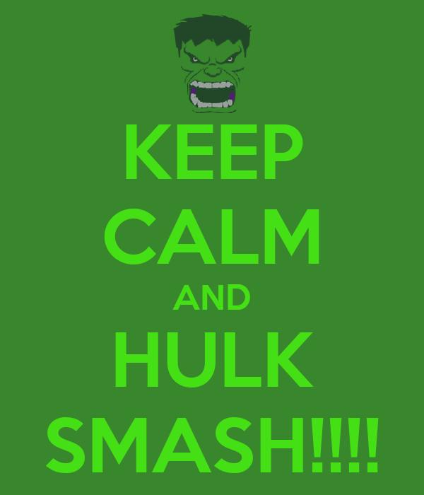 KEEP CALM AND HULK SMASH!!!!