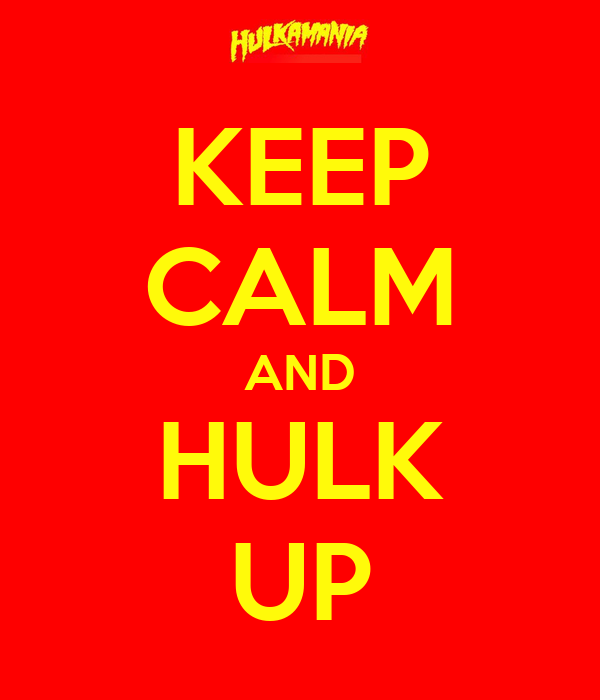 KEEP CALM AND HULK UP