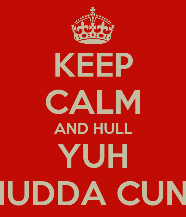KEEP CALM AND HULL YUH MUDDA CUNT