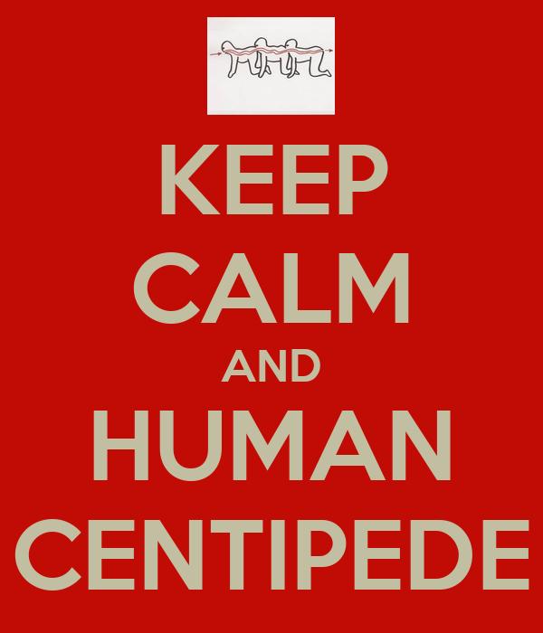 KEEP CALM AND HUMAN CENTIPEDE
