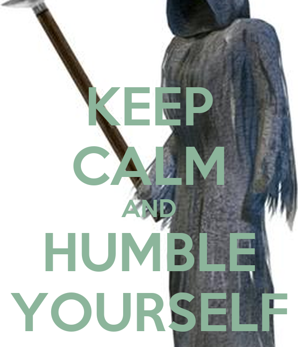 KEEP CALM AND HUMBLE YOURSELF