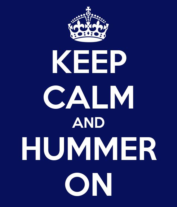 KEEP CALM AND HUMMER ON