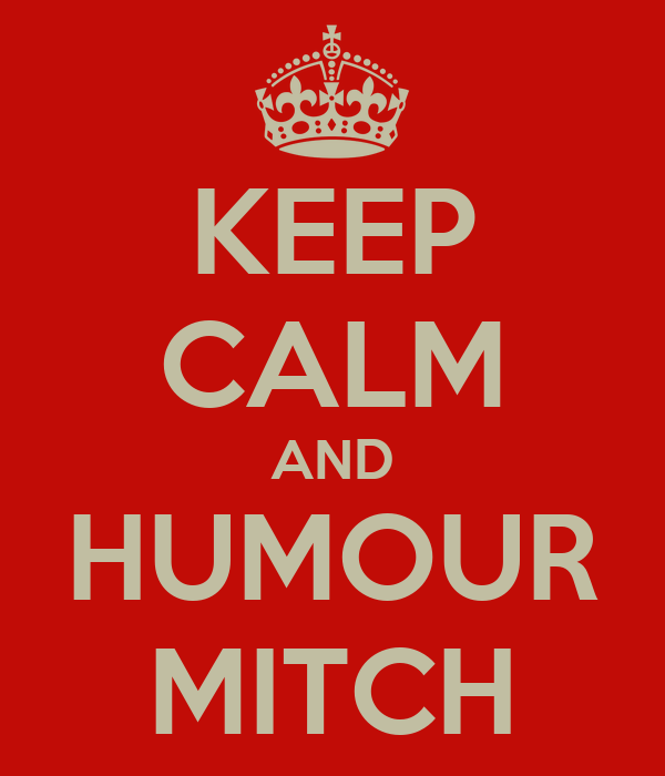 KEEP CALM AND HUMOUR MITCH