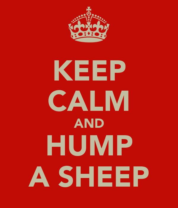 KEEP CALM AND HUMP A SHEEP