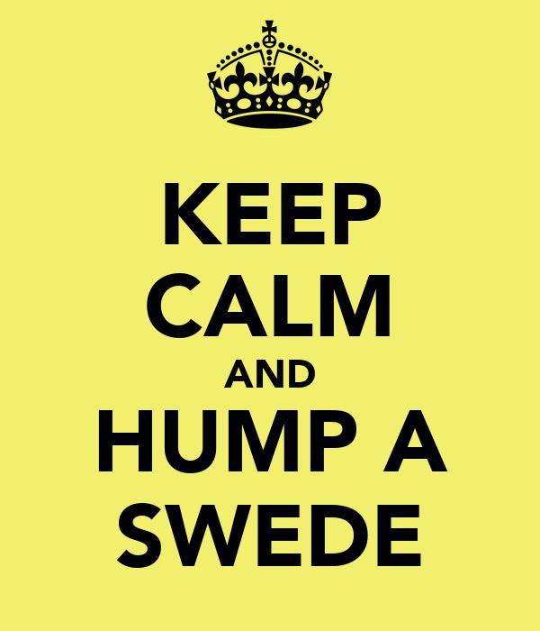 KEEP CALM AND HUMP A SWEDE