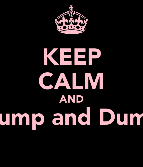 KEEP CALM AND Hump and Dump