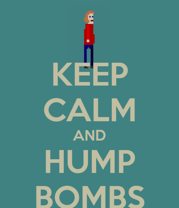 KEEP CALM AND HUMP BOMBS