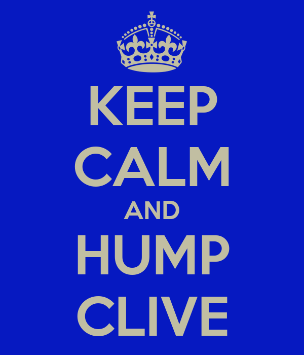 KEEP CALM AND HUMP CLIVE