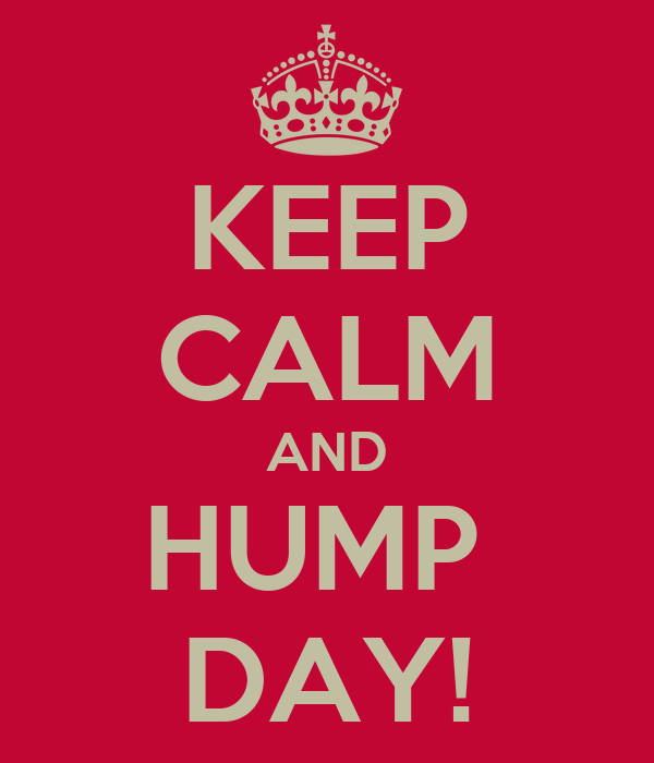 KEEP CALM AND HUMP  DAY!