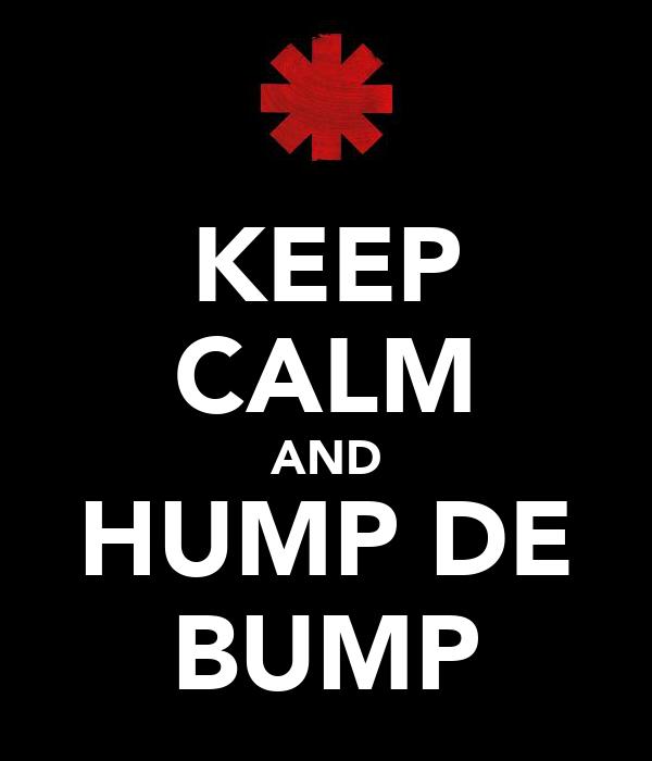 KEEP CALM AND HUMP DE BUMP