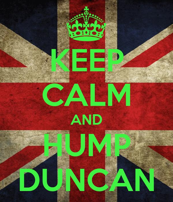 KEEP CALM AND HUMP DUNCAN