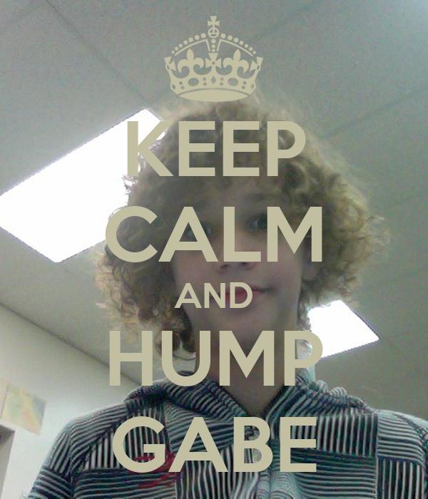 KEEP CALM AND HUMP GABE