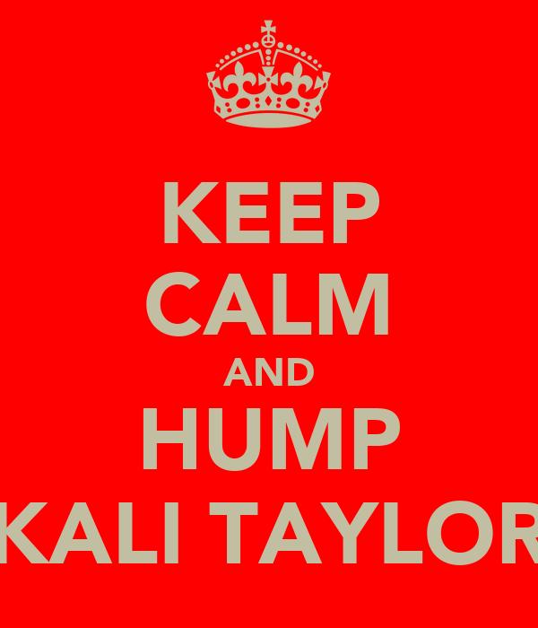 KEEP CALM AND HUMP KALI TAYLOR