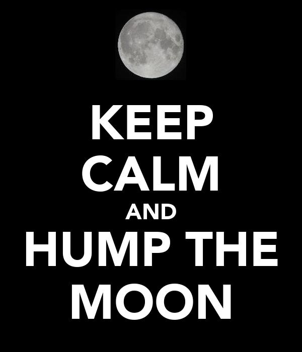 KEEP CALM AND HUMP THE MOON