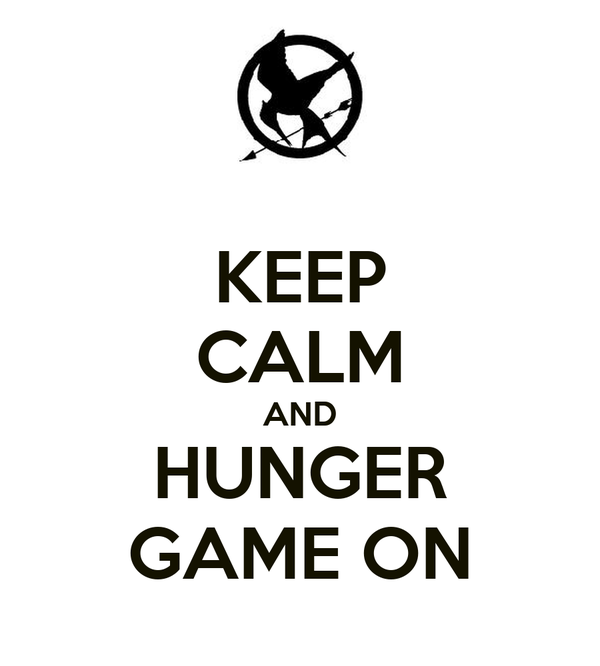 KEEP CALM AND HUNGER GAME ON