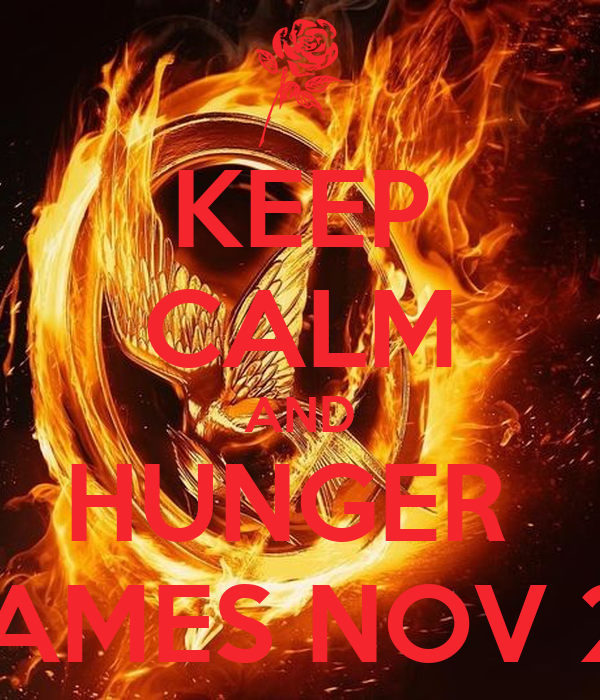 KEEP CALM AND HUNGER  GAMES NOV 22