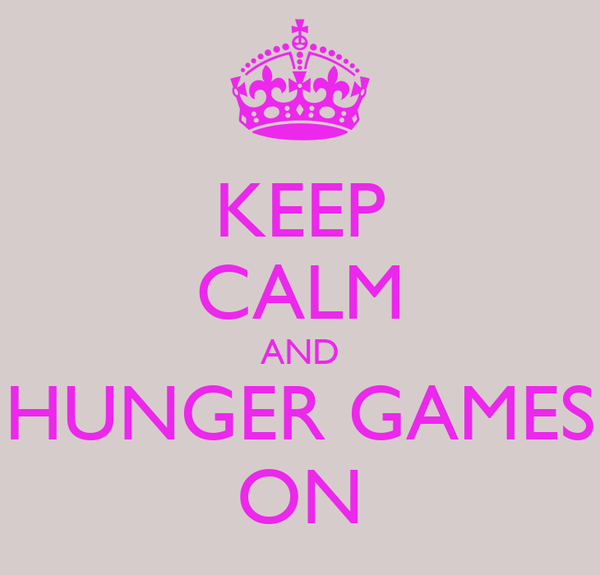 KEEP CALM AND HUNGER GAMES ON