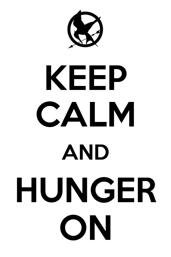 KEEP CALM AND HUNGER ON