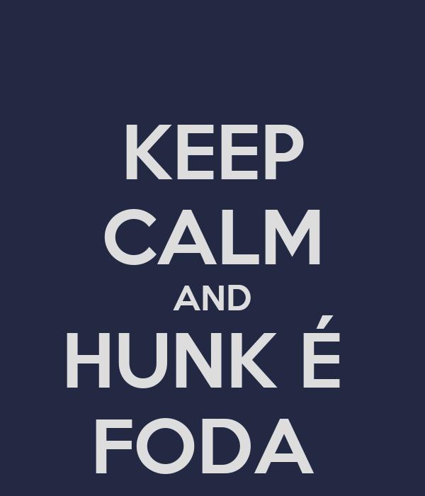 KEEP CALM AND HUNK É  FODA