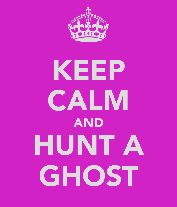 KEEP CALM AND HUNT A GHOST