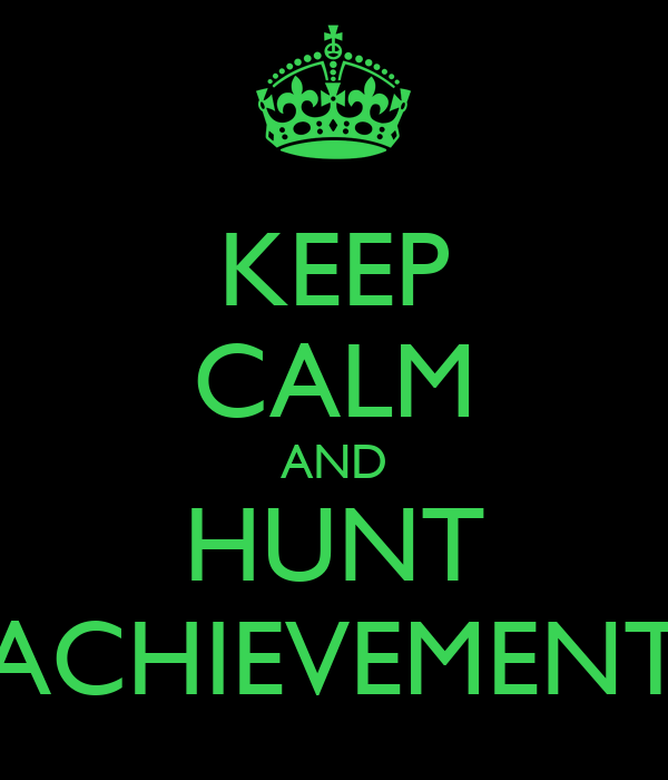 KEEP CALM AND HUNT ACHIEVEMENT