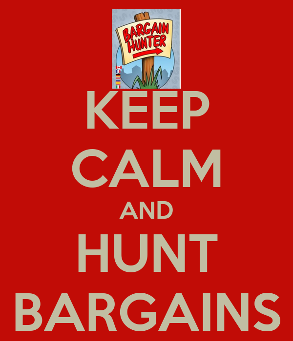 KEEP CALM AND HUNT BARGAINS