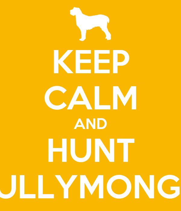 KEEP CALM AND HUNT BULLYMONGS!