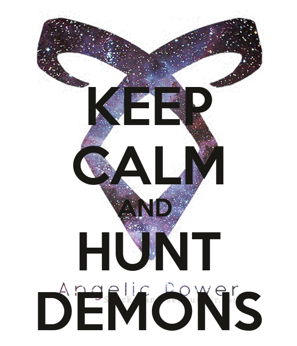 KEEP CALM AND  HUNT DEMONS