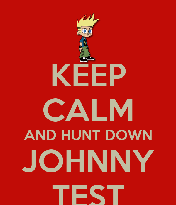 KEEP CALM AND HUNT DOWN JOHNNY TEST