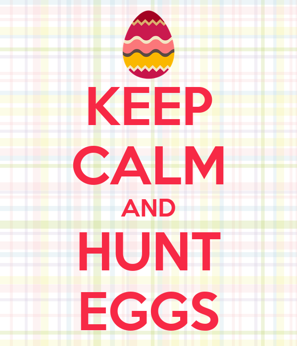 KEEP CALM AND HUNT EGGS