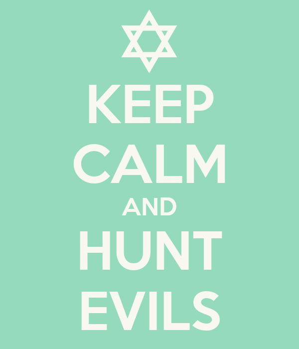 KEEP CALM AND HUNT EVILS