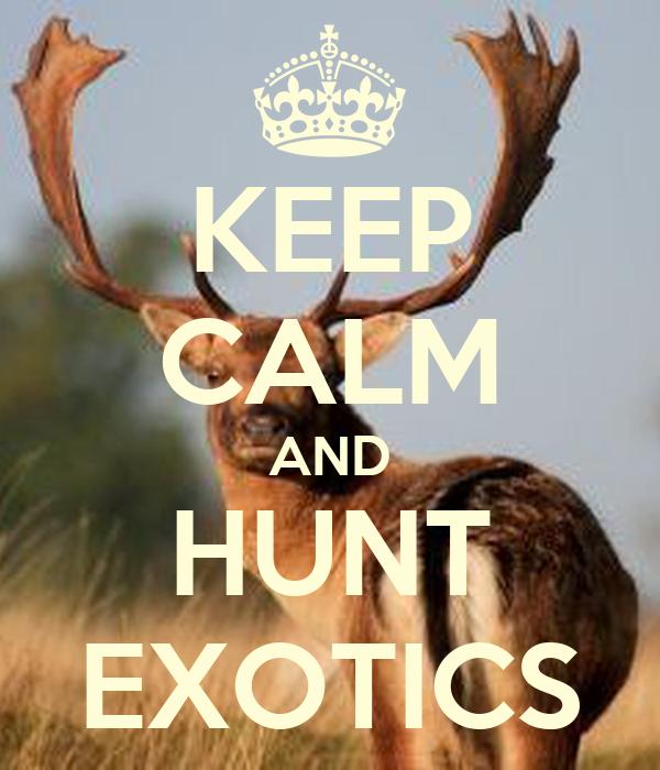 KEEP CALM AND HUNT EXOTICS