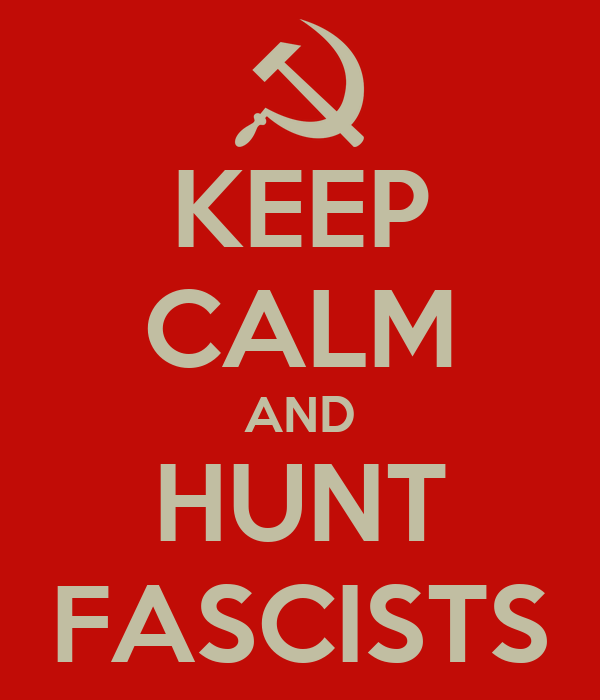 KEEP CALM AND HUNT FASCISTS