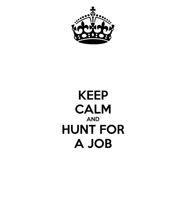 KEEP CALM AND HUNT FOR A JOB