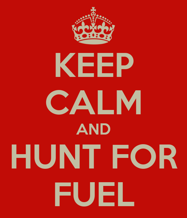 KEEP CALM AND HUNT FOR FUEL