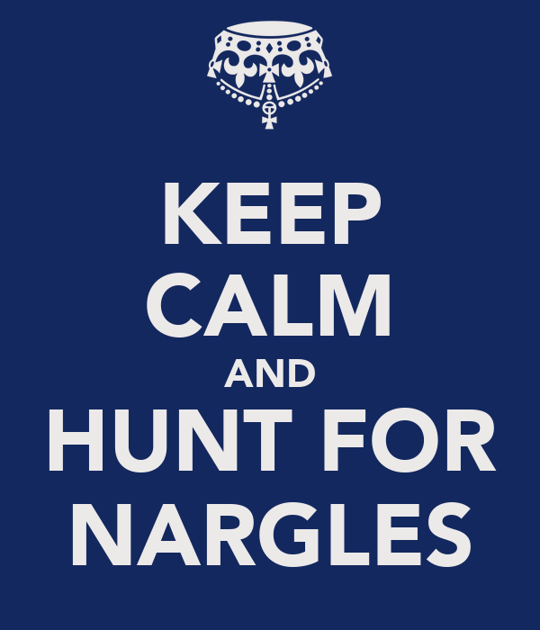 KEEP CALM AND HUNT FOR NARGLES