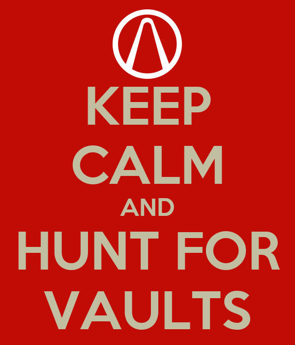 KEEP CALM AND HUNT FOR VAULTS