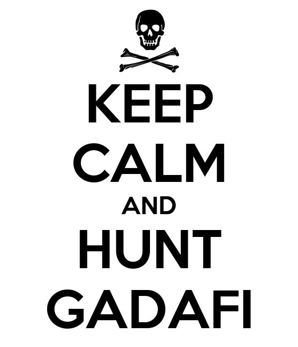 KEEP CALM AND HUNT GADAFI