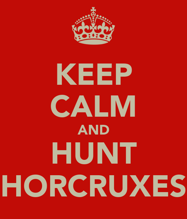 KEEP CALM AND HUNT HORCRUXES
