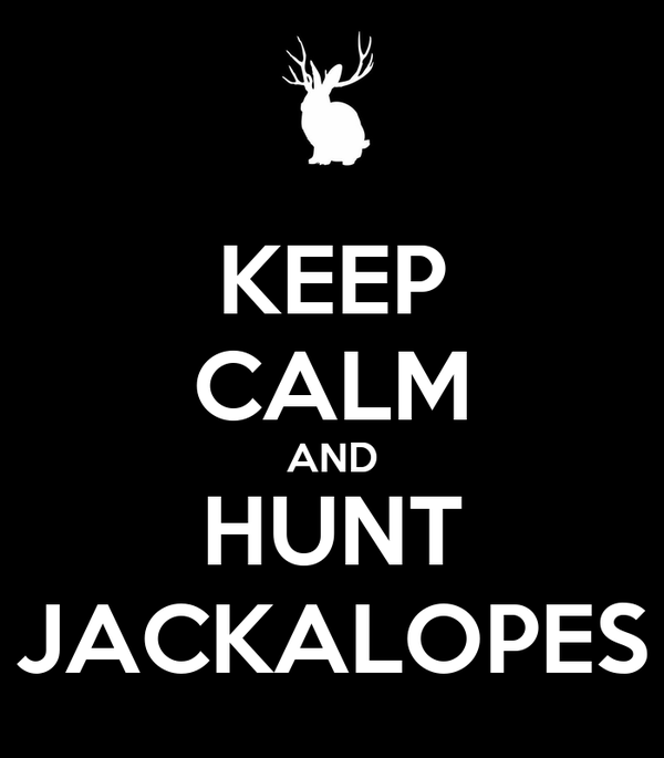 KEEP CALM AND HUNT JACKALOPES
