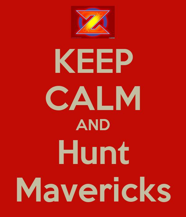 KEEP CALM AND Hunt Mavericks