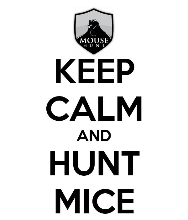 KEEP CALM AND HUNT MICE