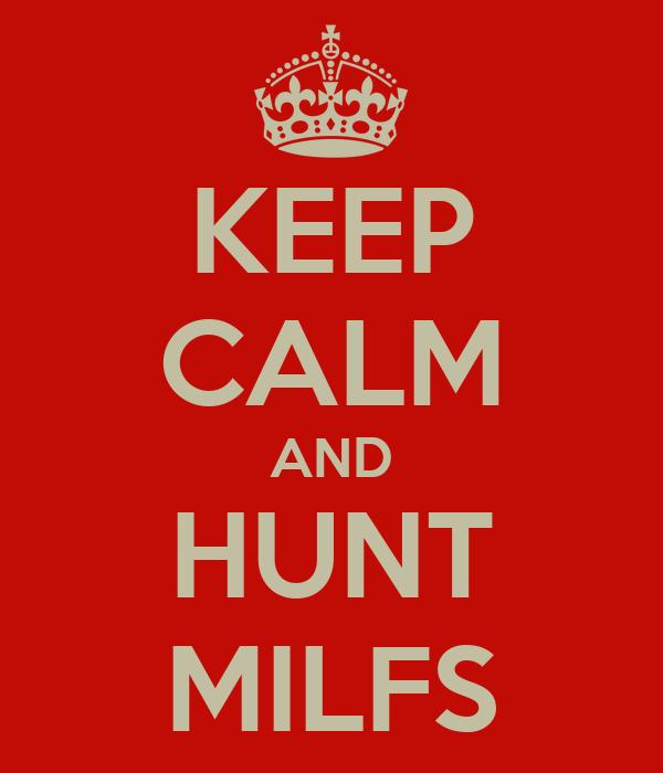 KEEP CALM AND HUNT MILFS