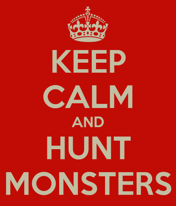 KEEP CALM AND HUNT MONSTERS
