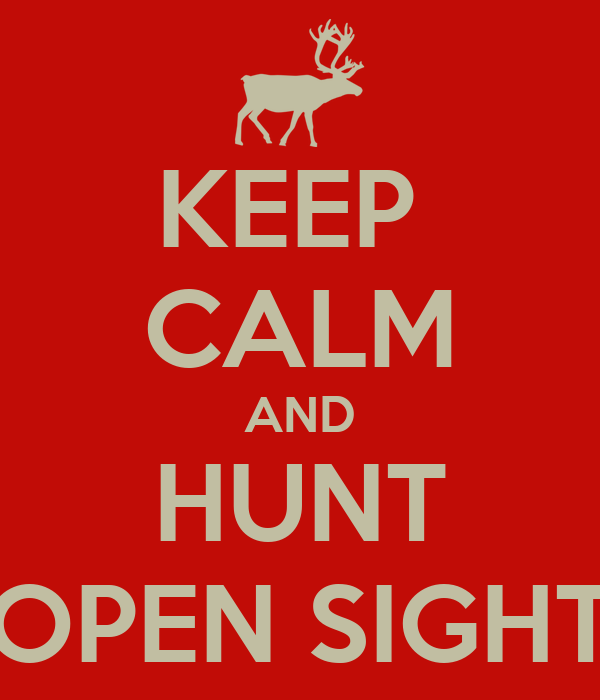 KEEP  CALM AND HUNT OPEN SIGHT