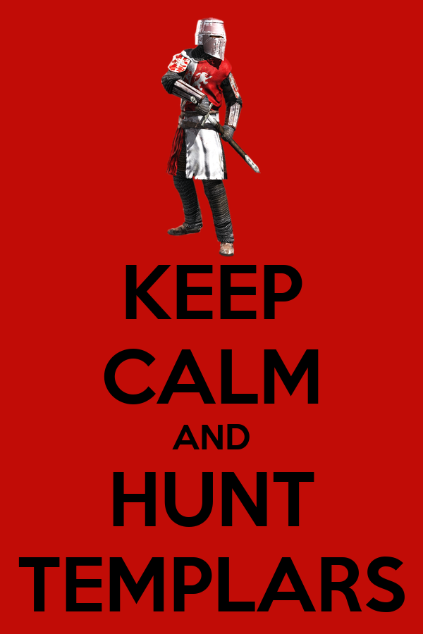 KEEP CALM AND HUNT TEMPLARS