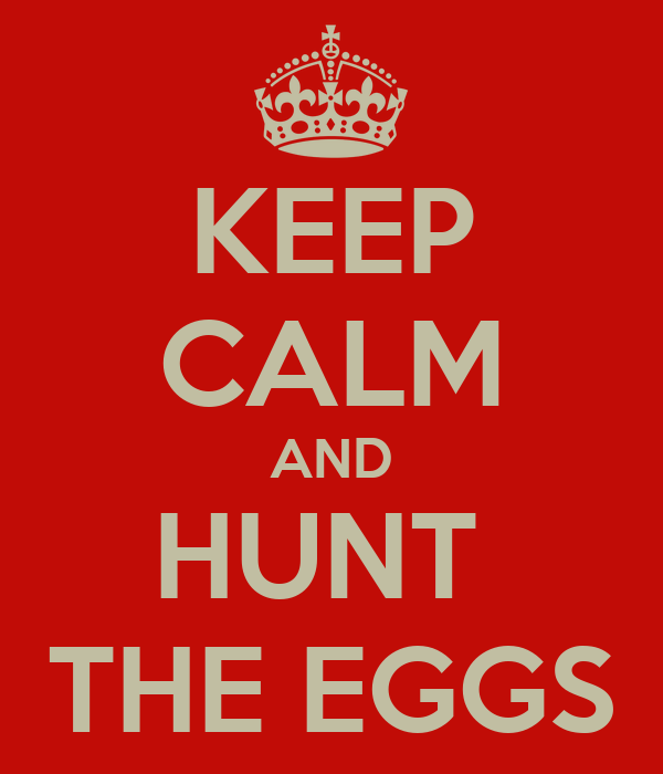 KEEP CALM AND HUNT  THE EGGS