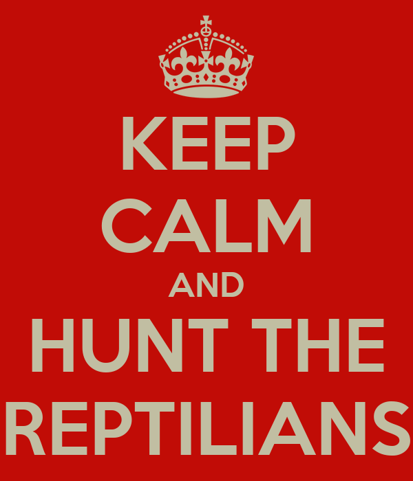 KEEP CALM AND HUNT THE REPTILIANS