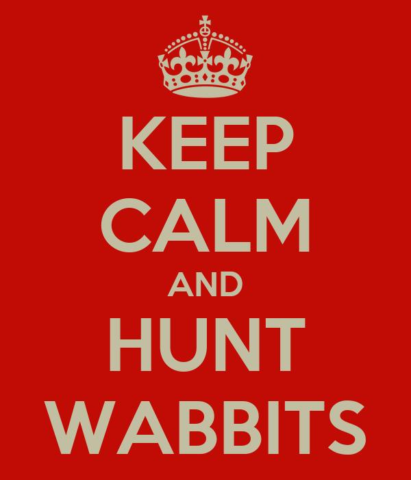 KEEP CALM AND HUNT WABBITS